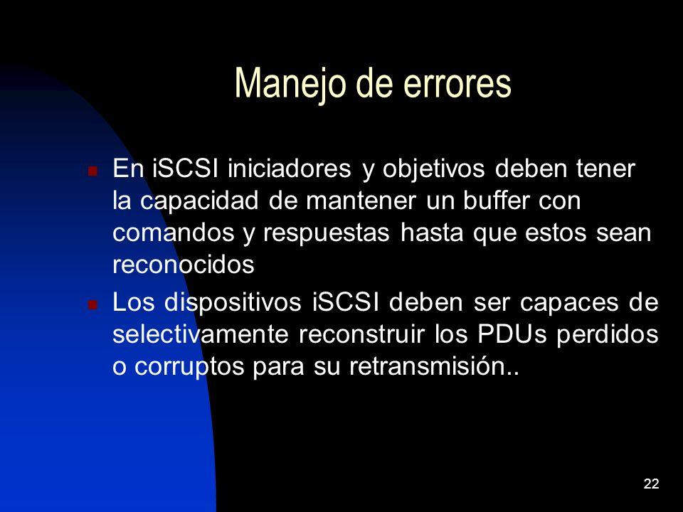 22 Manejo de errores En iSCSI iniciadores y objetivos deben tener la capacidad de mantener un buffer con comandos y respuestas hasta que estos sean re