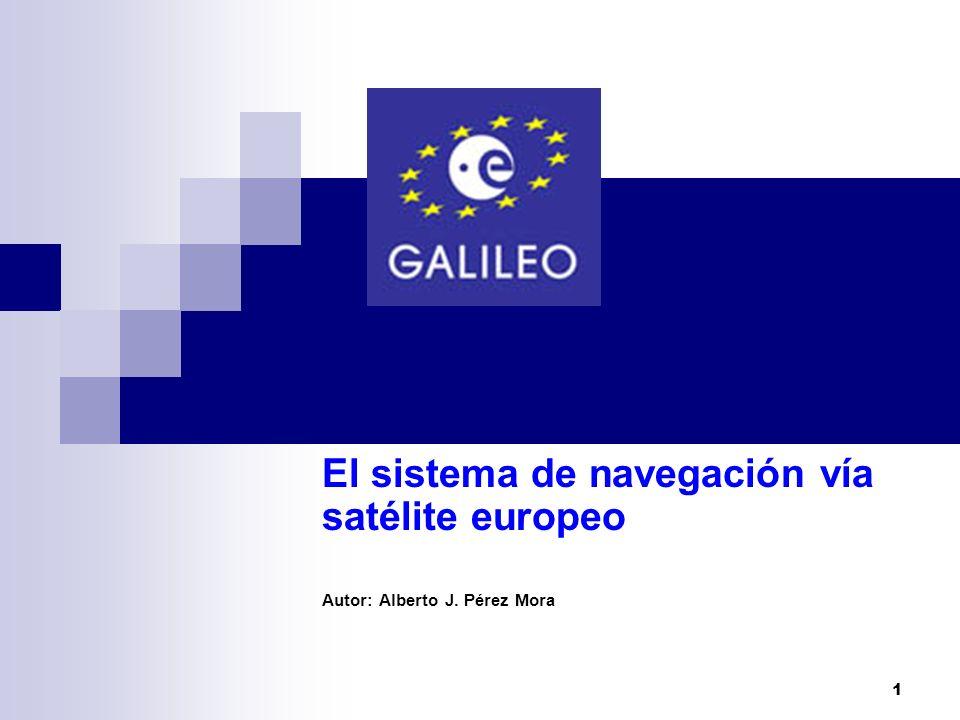 1 El sistema de navegación vía satélite europeo Autor: Alberto J. Pérez Mora