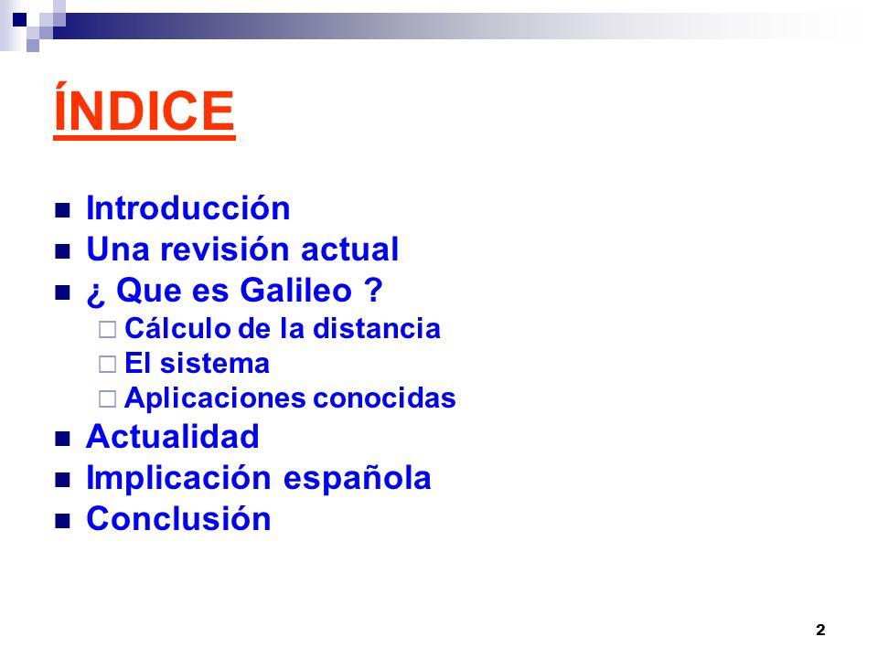 2 ÍNDICE Introducción Una revisión actual ¿ Que es Galileo ? Cálculo de la distancia El sistema Aplicaciones conocidas Actualidad Implicación española