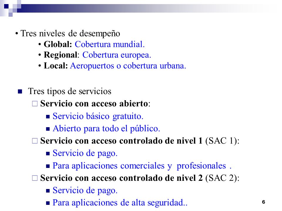 6 Tres tipos de servicios Servicio con acceso abierto: Servicio básico gratuito. Abierto para todo el público. Servicio con acceso controlado de nivel