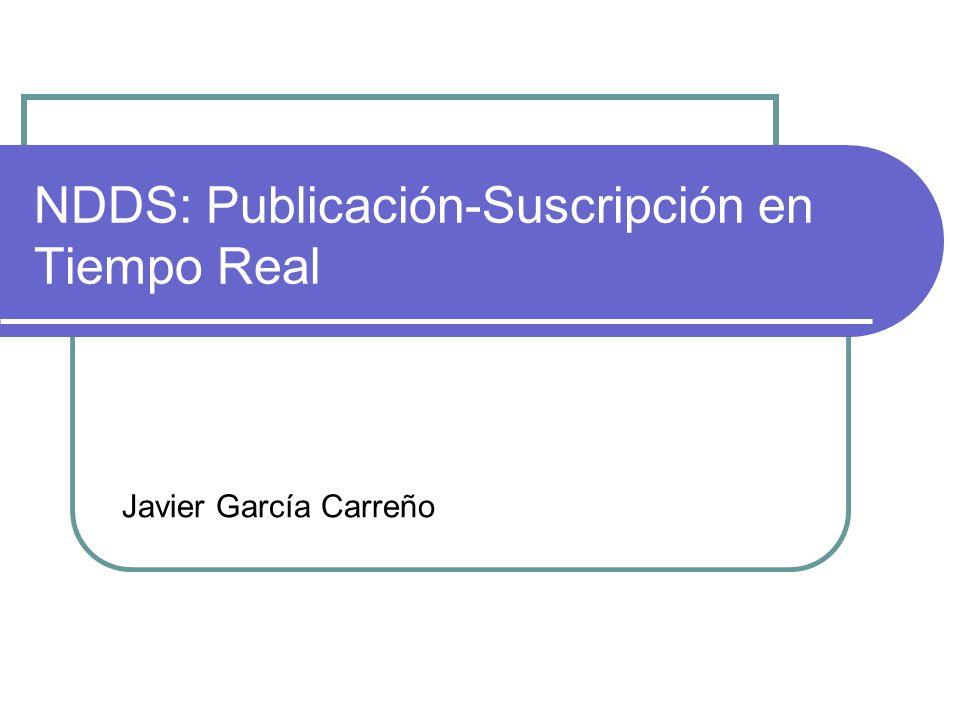 NDDS: Publicación-Suscripción en Tiempo Real Javier García Carreño