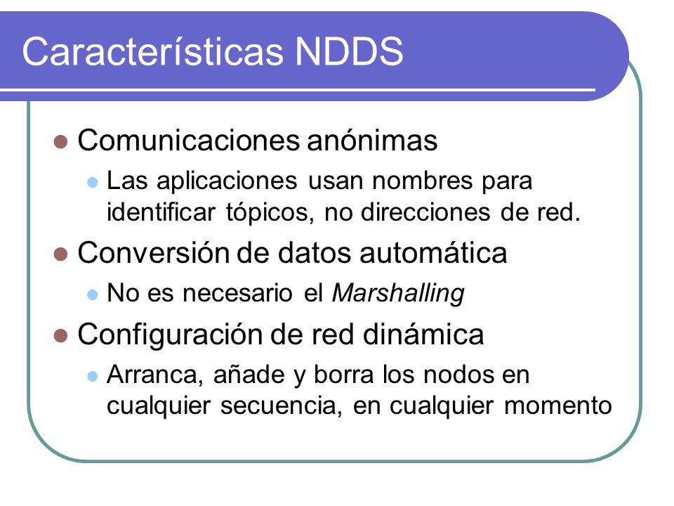 Características NDDS Comunicaciones anónimas Las aplicaciones usan nombres para identificar tópicos, no direcciones de red. Conversión de datos automá