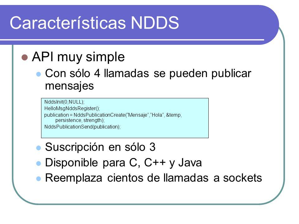 Características NDDS API muy simple Con sólo 4 llamadas se pueden publicar mensajes Suscripción en sólo 3 Disponible para C, C++ y Java Reemplaza cien