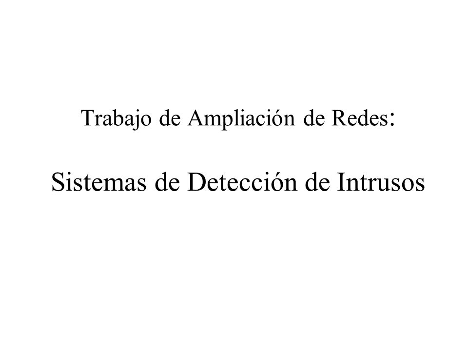 Fuentes de información IDSs basados en red (NIDS) Monitorizan el tráfico de red que afecta a múltiples hosts.