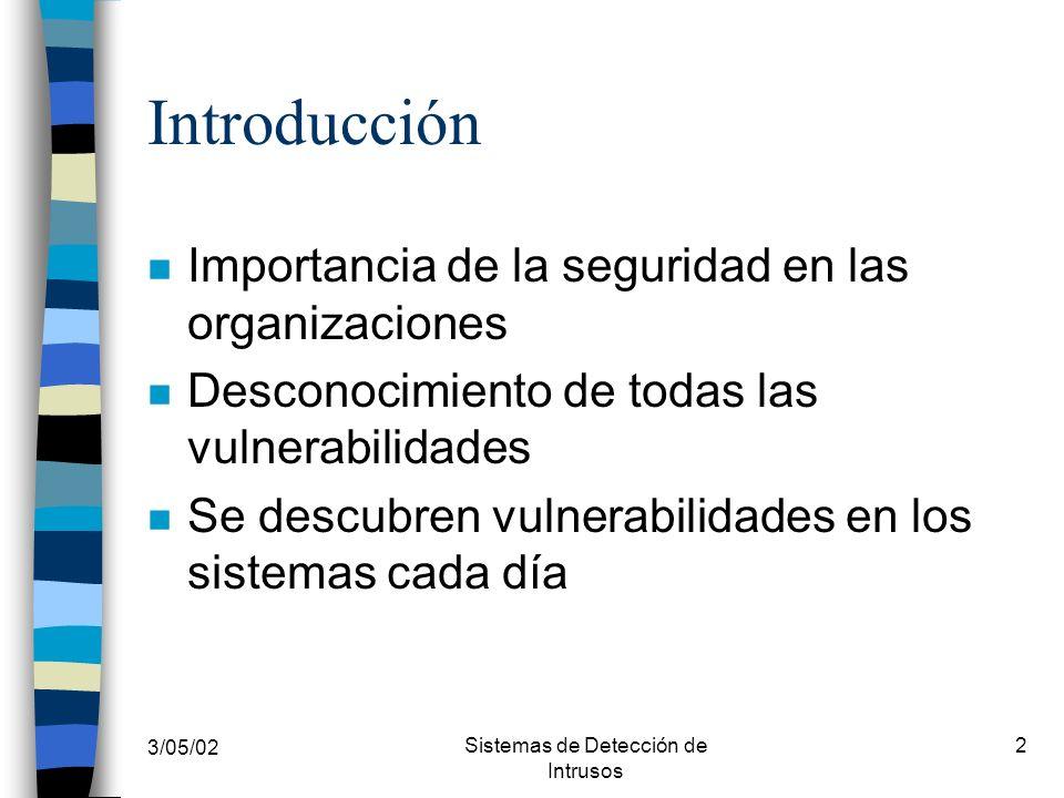 3/05/02 Sistemas de Detección de Intrusos 2 Introducción n Importancia de la seguridad en las organizaciones n Desconocimiento de todas las vulnerabil