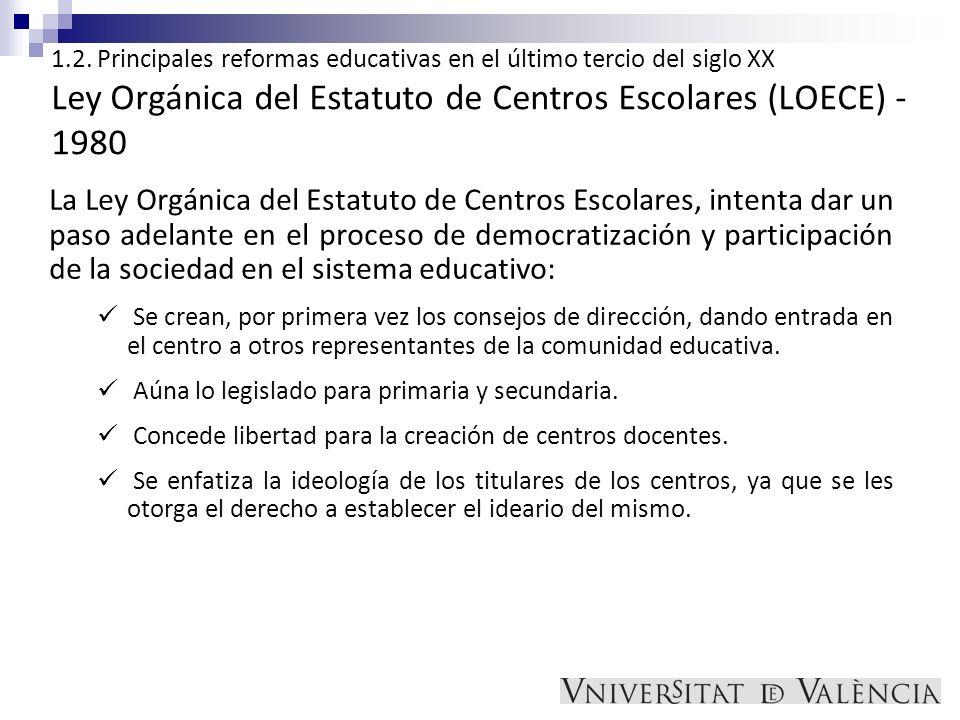 1.2. Principales reformas educativas en el último tercio del siglo XX Ley Orgánica del Estatuto de Centros Escolares (LOECE) - 1980 La Ley Orgánica de
