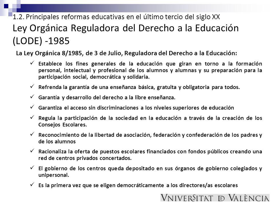1.2. Principales reformas educativas en el último tercio del siglo XX Ley Orgánica Reguladora del Derecho a la Educación (LODE) -1985 La Ley Orgánica