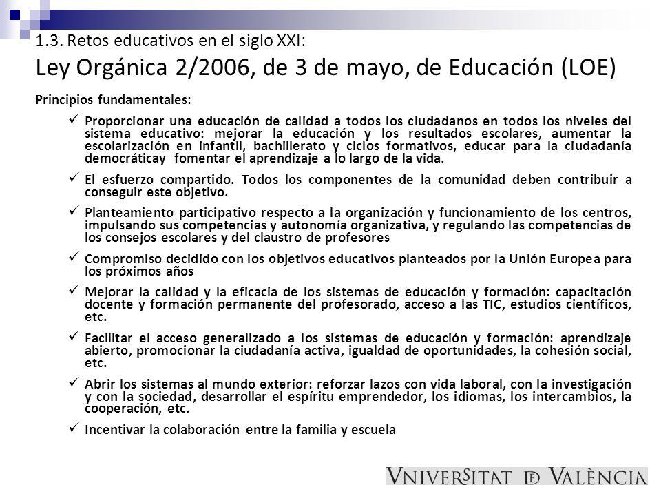 1.3. Retos educativos en el siglo XXI: Ley Orgánica 2/2006, de 3 de mayo, de Educación (LOE) Principios fundamentales: Proporcionar una educación de c