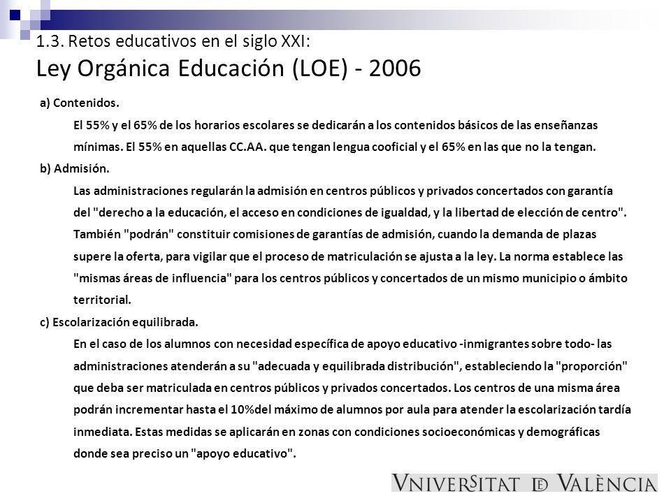 1.3. Retos educativos en el siglo XXI: Ley Orgánica Educación (LOE) - 2006 a) Contenidos. El 55% y el 65% de los horarios escolares se dedicarán a los