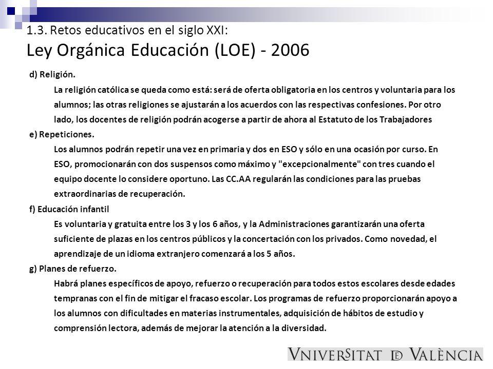 1.3. Retos educativos en el siglo XXI: Ley Orgánica Educación (LOE) - 2006 d) Religión. La religión católica se queda como está: será de oferta obliga