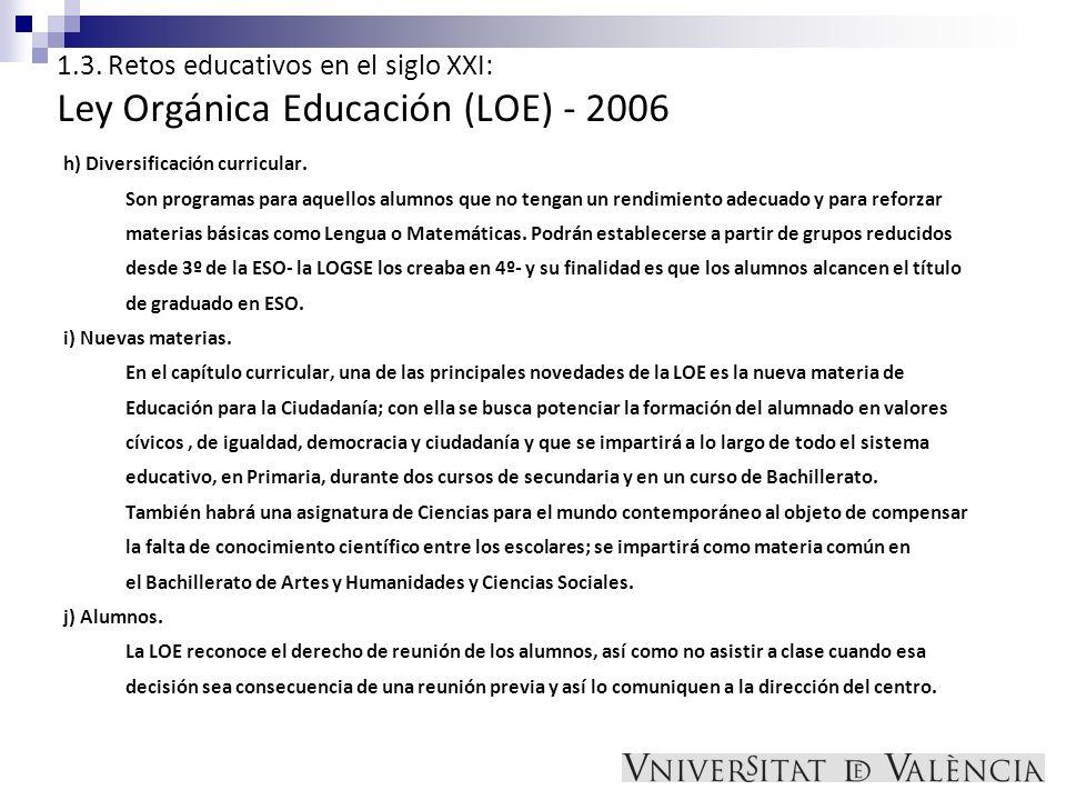 1.3. Retos educativos en el siglo XXI: Ley Orgánica Educación (LOE) - 2006 h) Diversificación curricular. Son programas para aquellos alumnos que no t