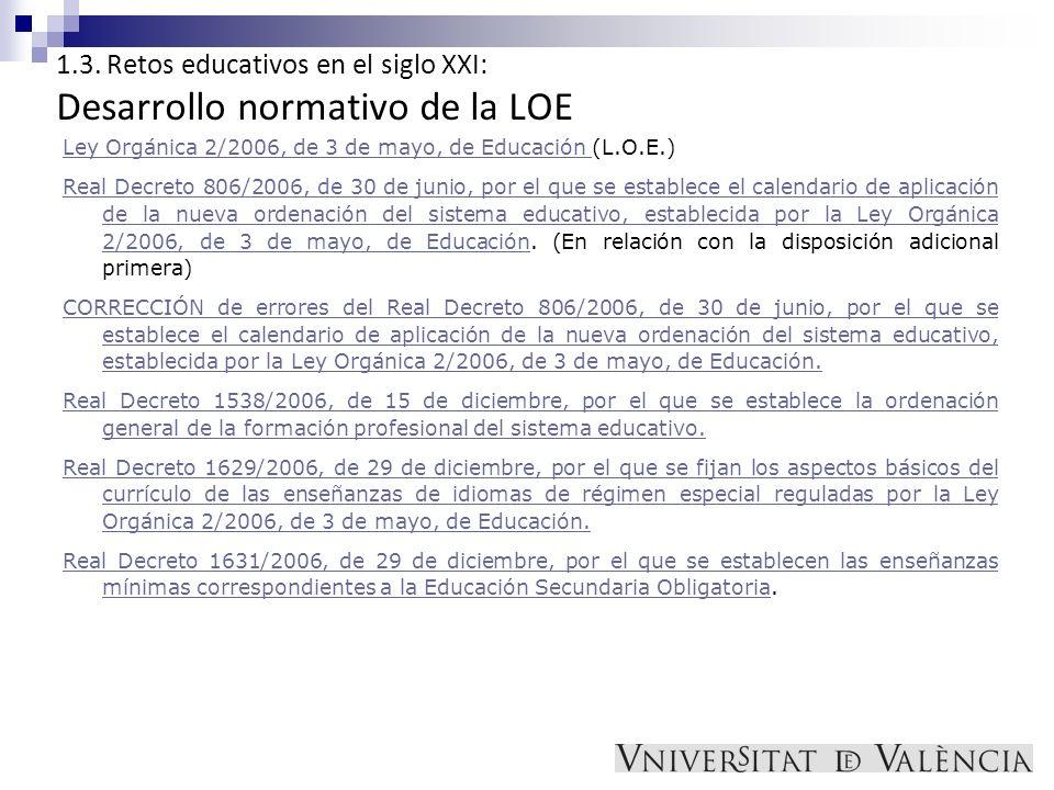 1.3. Retos educativos en el siglo XXI: Desarrollo normativo de la LOE Ley Orgánica 2/2006, de 3 de mayo, de Educación Ley Orgánica 2/2006, de 3 de may