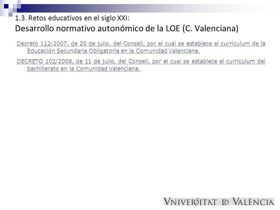 1.3. Retos educativos en el siglo XXI: Desarrollo normativo autonómico de la LOE (C. Valenciana) Decreto 112/2007, de 20 de julio, del Consell, por el