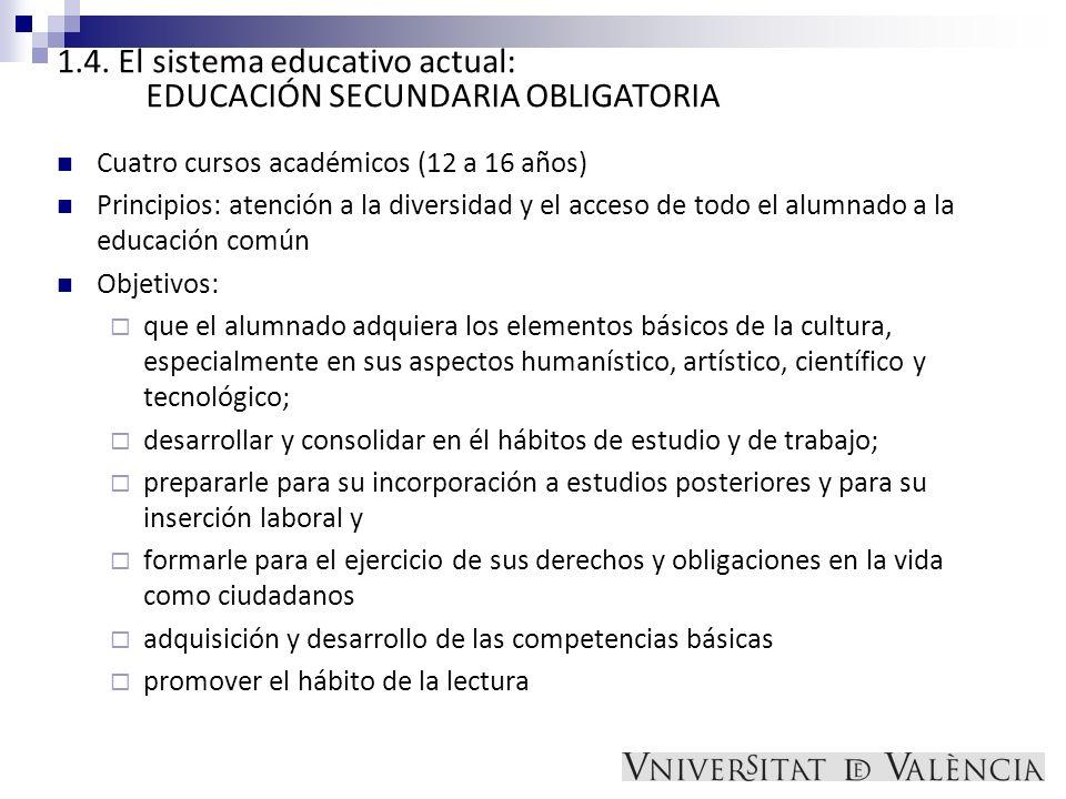 1.4. El sistema educativo actual: EDUCACIÓN SECUNDARIA OBLIGATORIA Cuatro cursos académicos (12 a 16 años) Principios: atención a la diversidad y el a