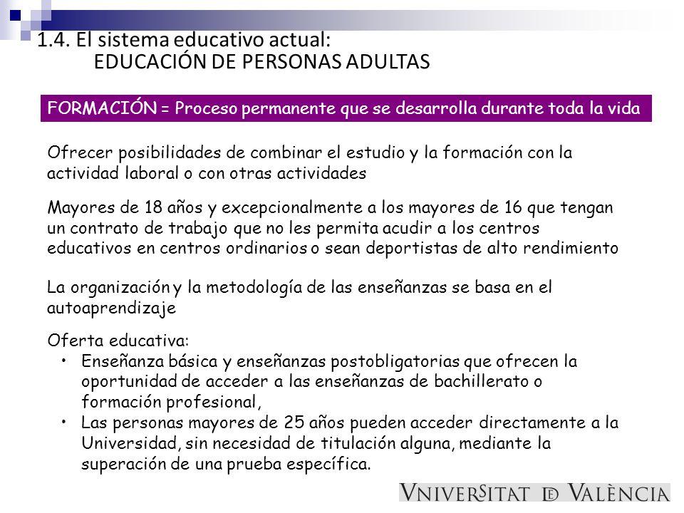1.4. El sistema educativo actual: EDUCACIÓN DE PERSONAS ADULTAS FORMACIÓN = Proceso permanente que se desarrolla durante toda la vida Ofrecer posibili