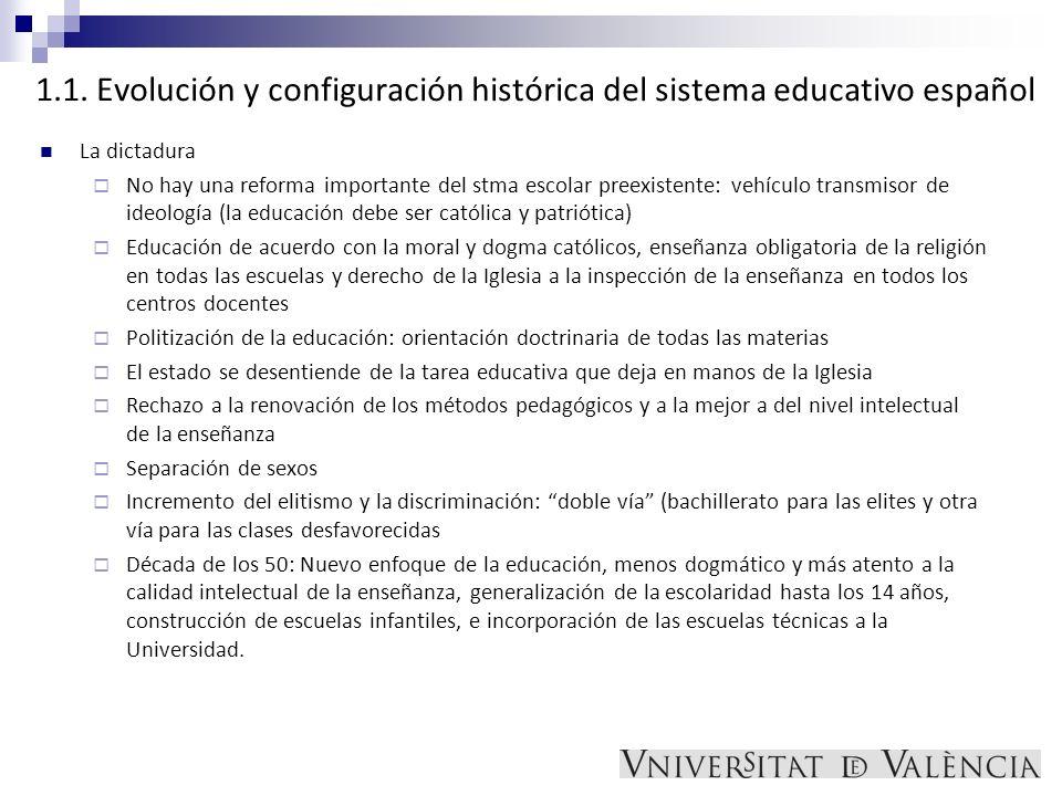 1.1. Evolución y configuración histórica del sistema educativo español La dictadura No hay una reforma importante del stma escolar preexistente: vehíc