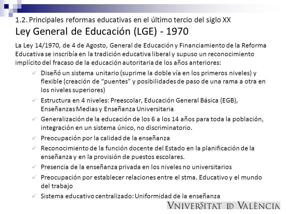 1.2. Principales reformas educativas en el último tercio del siglo XX Ley General de Educación (LGE) - 1970 La Ley 14/1970, de 4 de Agosto, General de