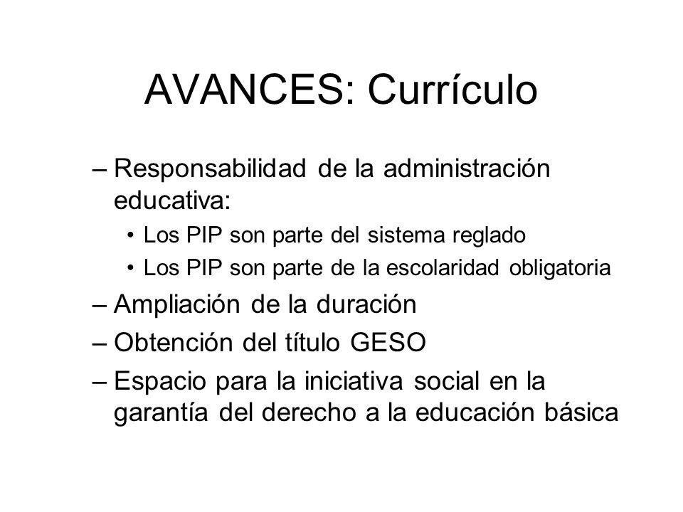 AVANCES: Currículo –Responsabilidad de la administración educativa: Los PIP son parte del sistema reglado Los PIP son parte de la escolaridad obligato
