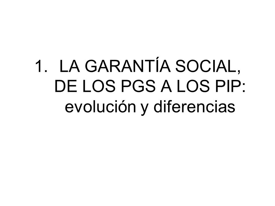 1.LA GARANTÍA SOCIAL, DE LOS PGS A LOS PIP: evolución y diferencias