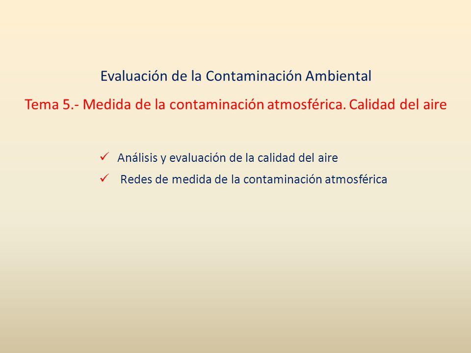 Análisis y evaluación de la calidad del aire Redes de medida de la contaminación atmosférica Evaluación de la Contaminación Ambiental Tema 5.- Medida