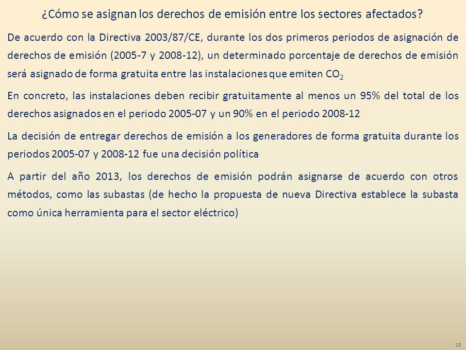 ¿Cómo se asignan los derechos de emisión entre los sectores afectados? De acuerdo con la Directiva 2003/87/CE, durante los dos primeros periodos de as