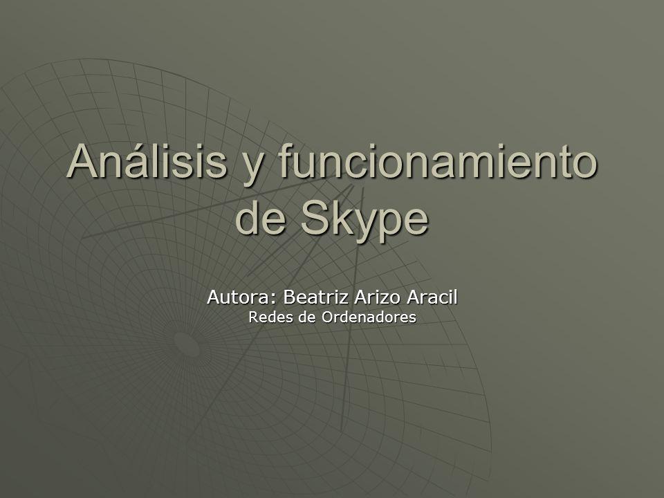 Análisis y funcionamiento de Skype Autora: Beatriz Arizo Aracil Redes de Ordenadores