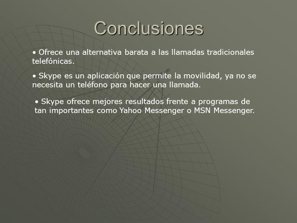 Conclusiones Ofrece una alternativa barata a las llamadas tradicionales telefónicas. Skype es un aplicación que permite la movilidad, ya no se necesit
