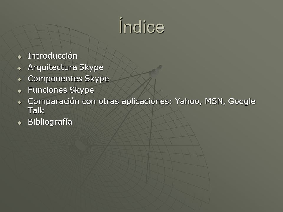 Índice Introducción Introducción Arquitectura Skype Arquitectura Skype Componentes Skype Componentes Skype Funciones Skype Funciones Skype Comparación