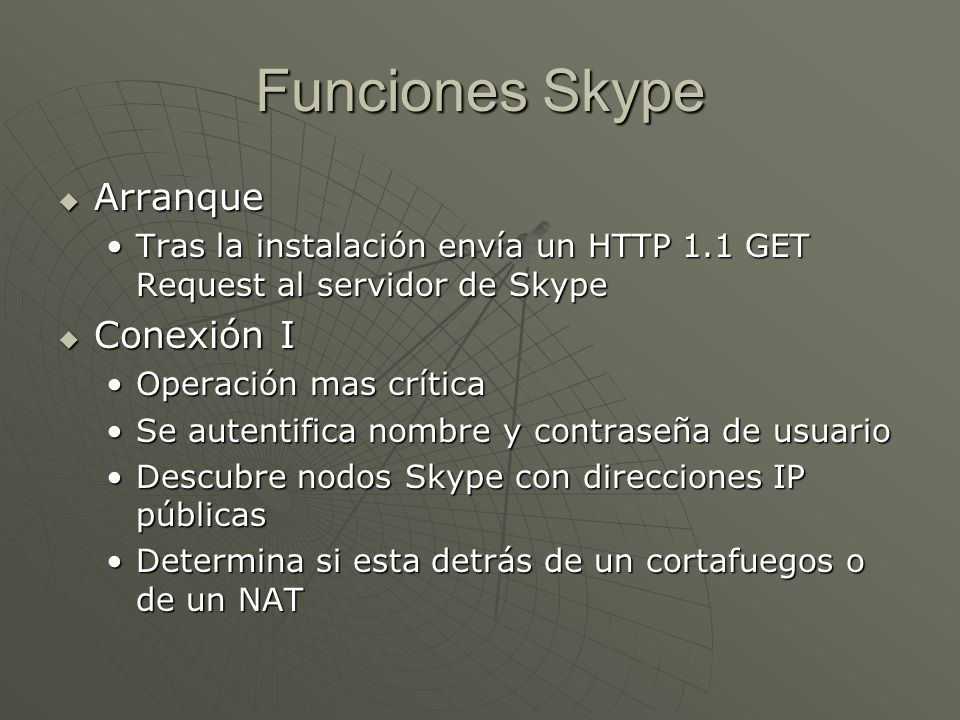Funciones Skype II Conexión II Conexión II Proceso de conexiónProceso de conexión Conexión al servidor Conexión P2P con el servidor Skype 212.72.49.141 195.245.8.141 Único componente centralizado Autentifica cliente mediante usuario y contraseña