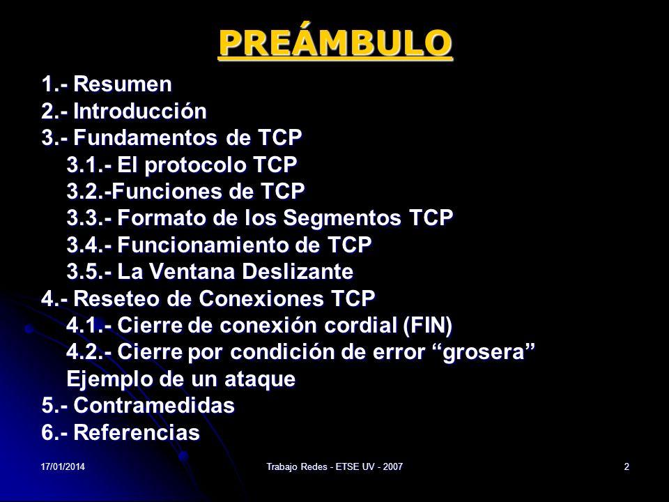 17/01/2014Trabajo Redes - ETSE UV - 20072 PREÁMBULO 1.- Resumen 2.- Introducción 3.- Fundamentos de TCP 3.1.- El protocolo TCP 3.2.-Funciones de TCP 3