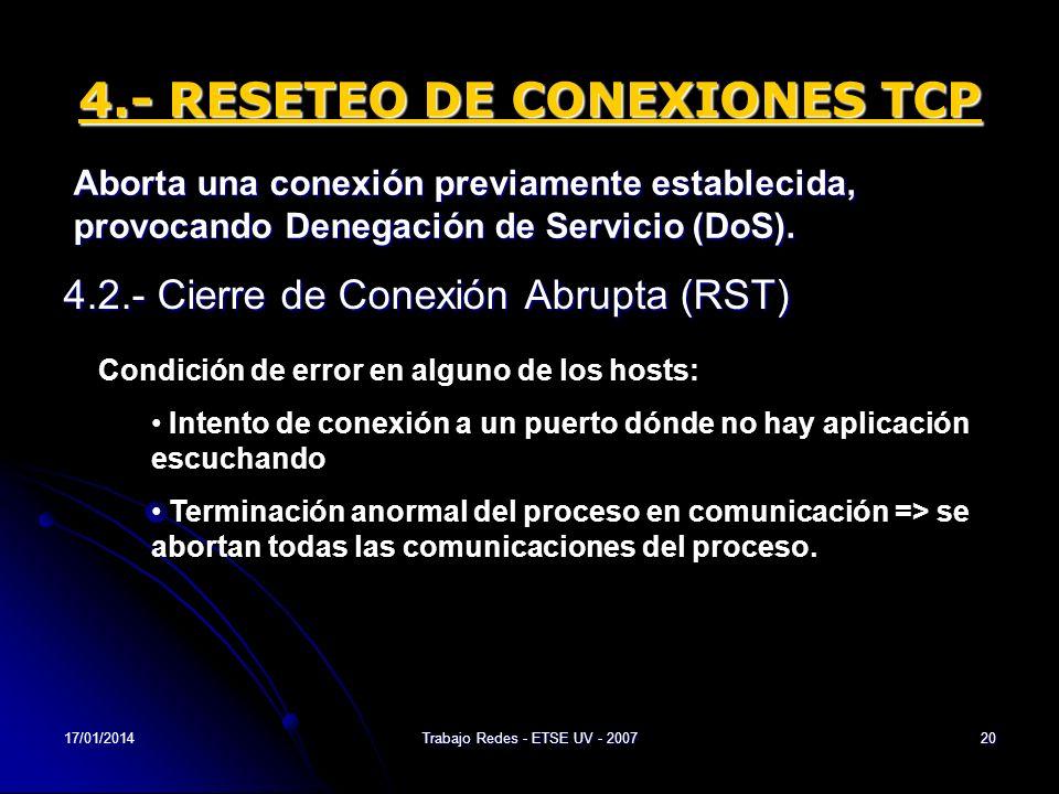 17/01/2014Trabajo Redes - ETSE UV - 200720 4.- RESETEO DE CONEXIONES TCP 4.2.- Cierre de Conexión Abrupta (RST) Aborta una conexión previamente establ