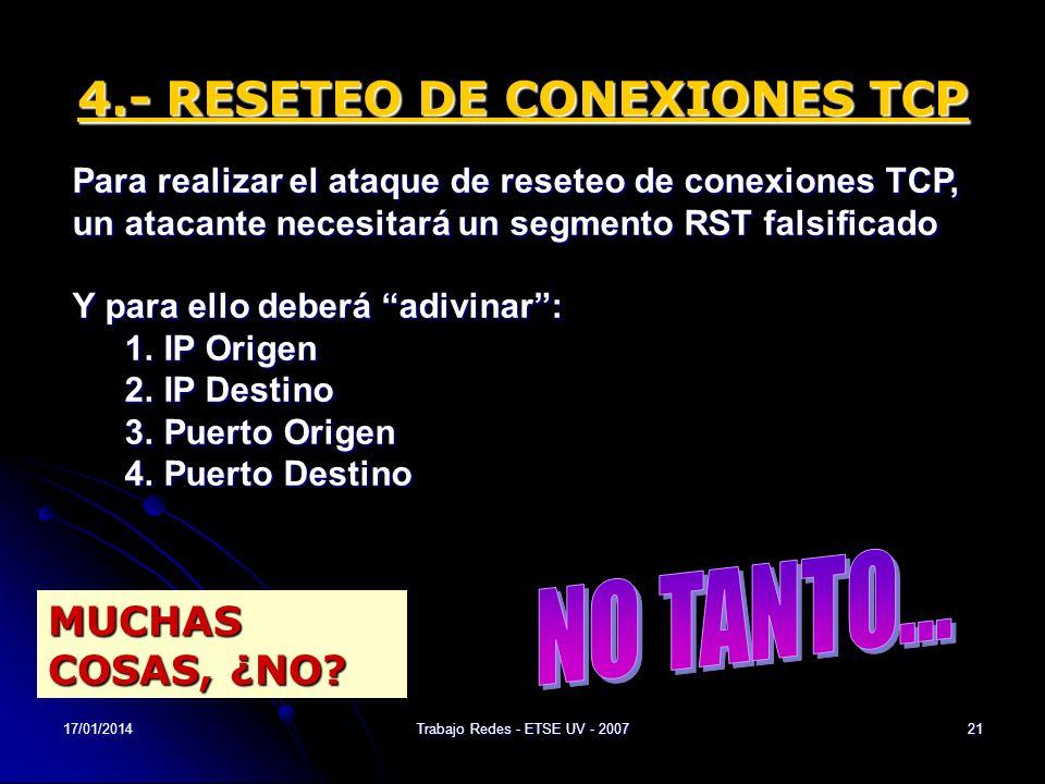 17/01/2014Trabajo Redes - ETSE UV - 200721 4.- RESETEO DE CONEXIONES TCP Para realizar el ataque de reseteo de conexiones TCP, un atacante necesitará