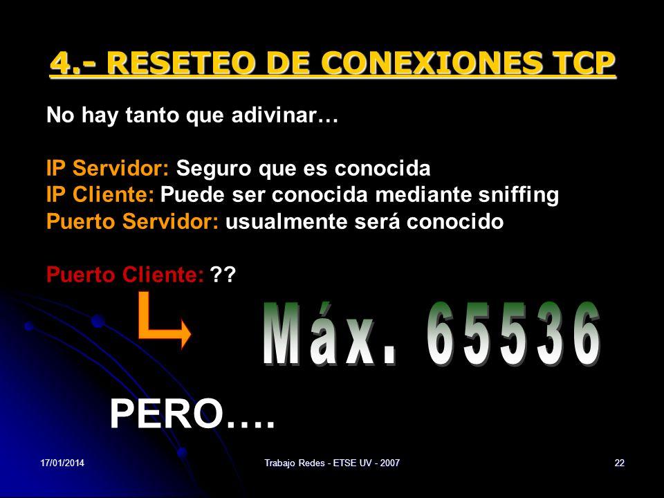 17/01/2014Trabajo Redes - ETSE UV - 200722 4.- RESETEO DE CONEXIONES TCP No hay tanto que adivinar… IP Servidor: Seguro que es conocida IP Cliente: Pu