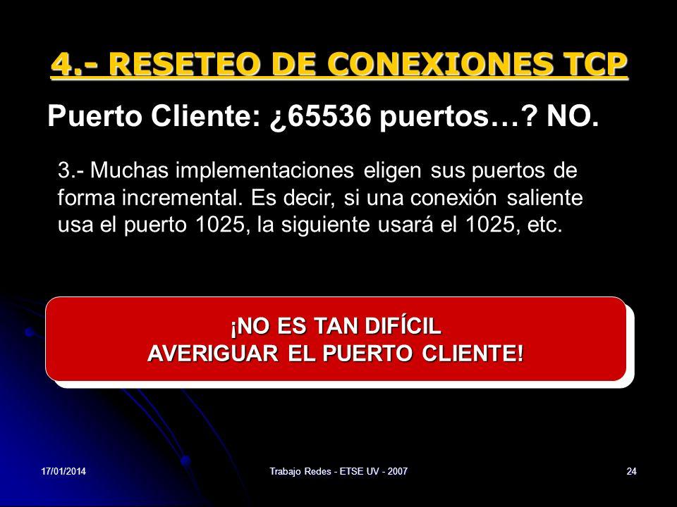 17/01/2014Trabajo Redes - ETSE UV - 200724 4.- RESETEO DE CONEXIONES TCP Puerto Cliente: ¿65536 puertos…? NO. 3.- Muchas implementaciones eligen sus p