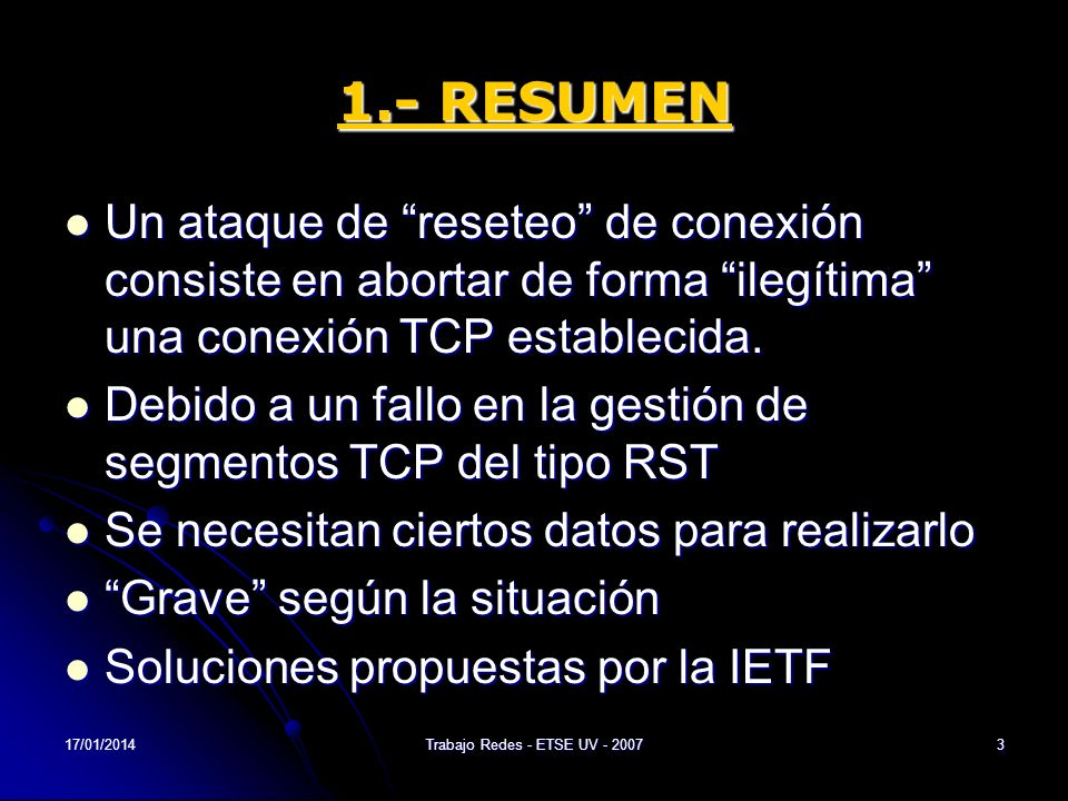 17/01/2014Trabajo Redes - ETSE UV - 20073 1.- RESUMEN Un ataque de reseteo de conexión consiste en abortar de forma ilegítima una conexión TCP estable