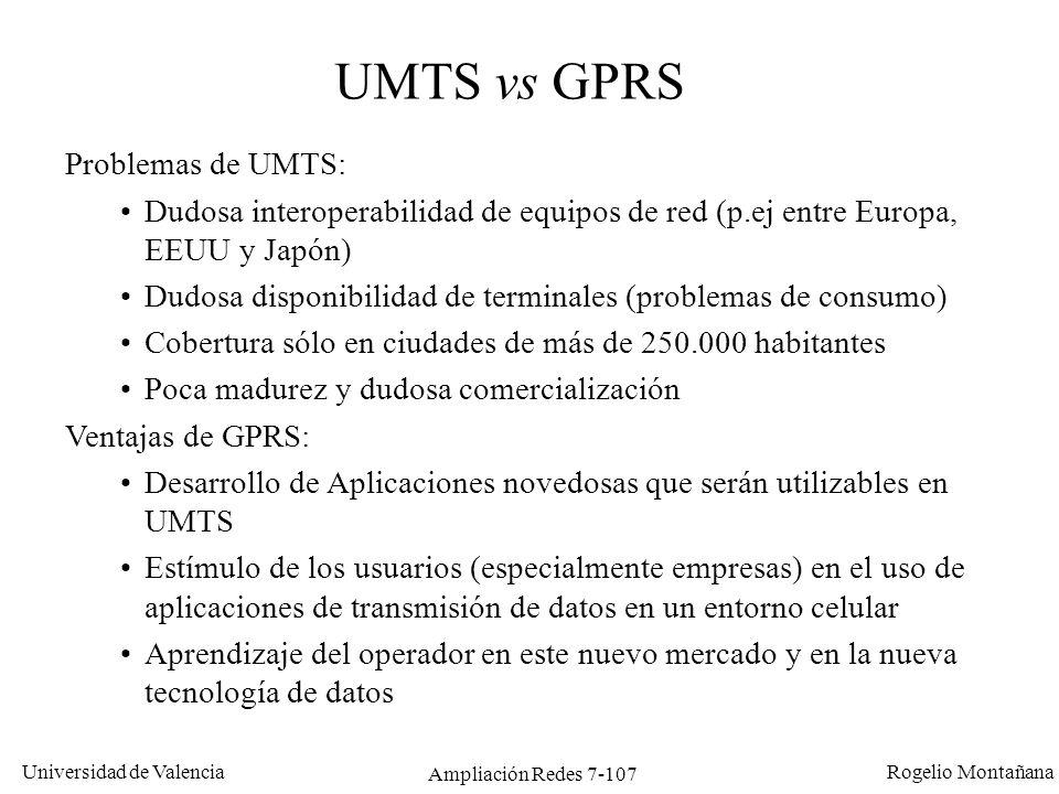 Universidad de Valencia Rogelio Montañana Ampliación Redes 7-108 Sumario LANs inalámbricas: IEEE 802.11 y 802.15 Redes de telefonía celular: GSM, GPRS, UMTS IP móvil
