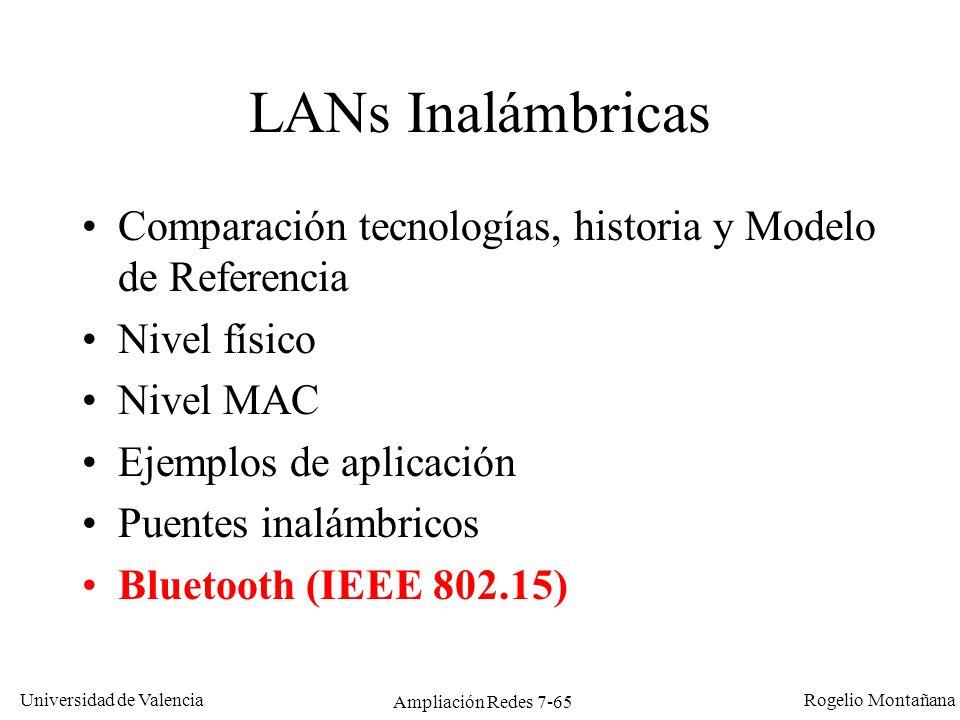 Universidad de Valencia Rogelio Montañana Ampliación Redes 7-66 Bluetooth (IEEE 802.15) Objetivo: reemplazar cables de conexión entre periféricos Esta tecnología se creó en el seno de un Grupo de Trabajo creado por Nokia y Ericsson.