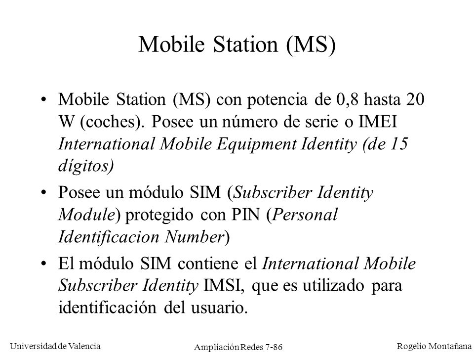 Universidad de Valencia Rogelio Montañana Ampliación Redes 7-87 Base Station Subsystem (BSS) Se compone de dos partes: BTS: Base Transceiver Station, que incluye transceptor y antenas (laminares o dipolos).