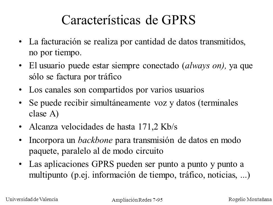Universidad de Valencia Rogelio Montañana Ampliación Redes 7-96 Los 2 elementos fundamentales de la arquitectura GPRS son SGSN y GGSN: SGSN (Serving GPRS Support Node) –Es el elemento que gestiona todas las funciones de movilidad, autenticación y registro en la red de las estaciones móviles.