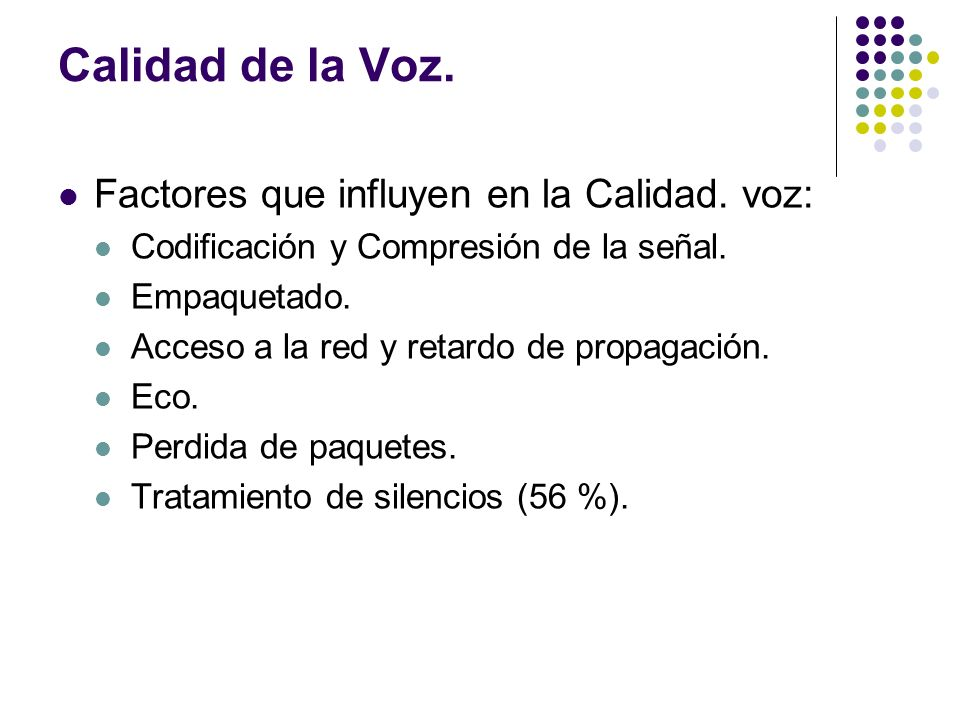 Calidad de la Voz. Factores que influyen en la Calidad. voz: Codificación y Compresión de la señal. Empaquetado. Acceso a la red y retardo de propagac