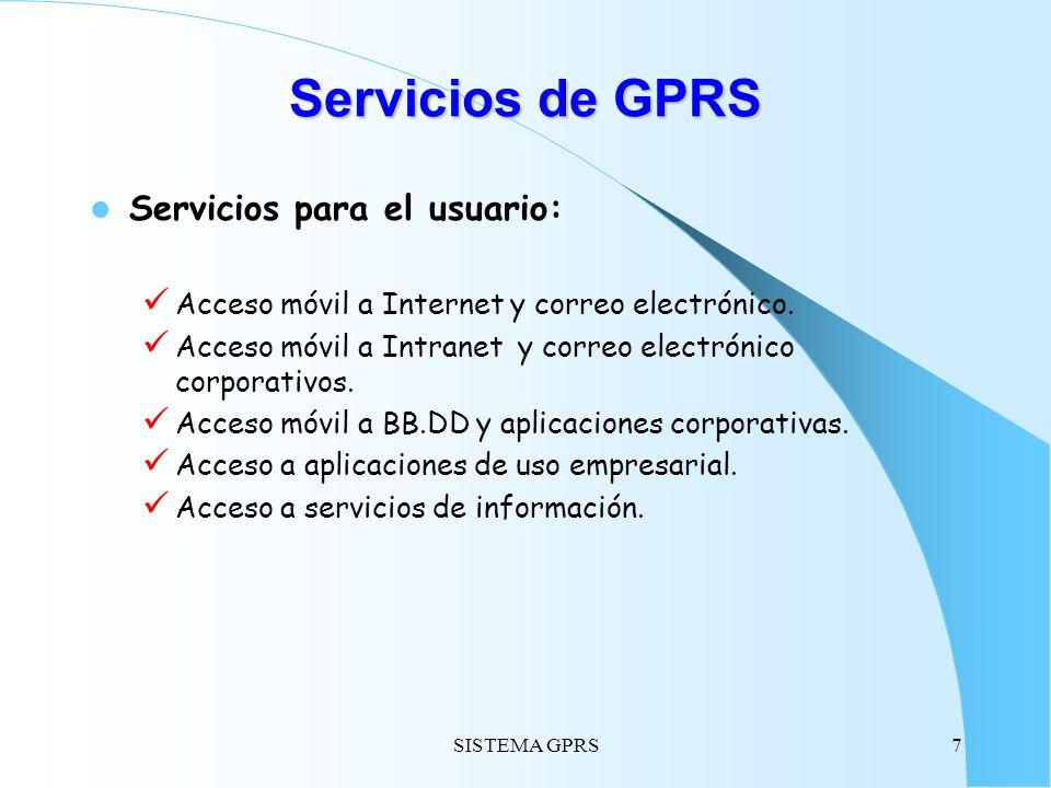 SISTEMA GPRS7 Servicios de GPRS Servicios para el usuario: Acceso móvil a Internet y correo electrónico. Acceso móvil a Intranet y correo electrónico