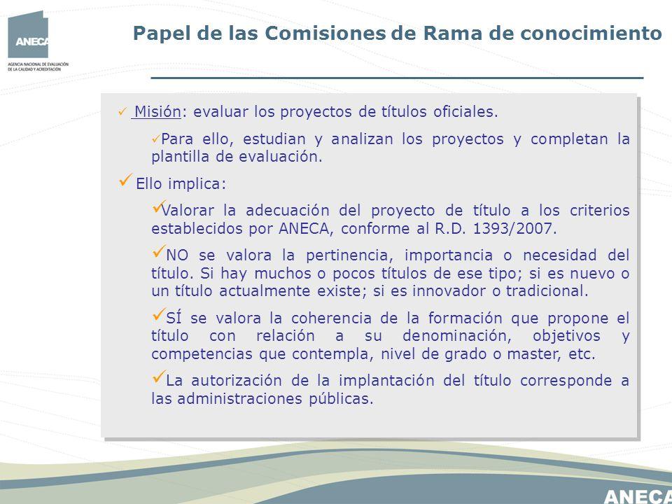 Papel de las Comisiones de Rama de conocimiento Misión: evaluar los proyectos de títulos oficiales. Para ello, estudian y analizan los proyectos y com