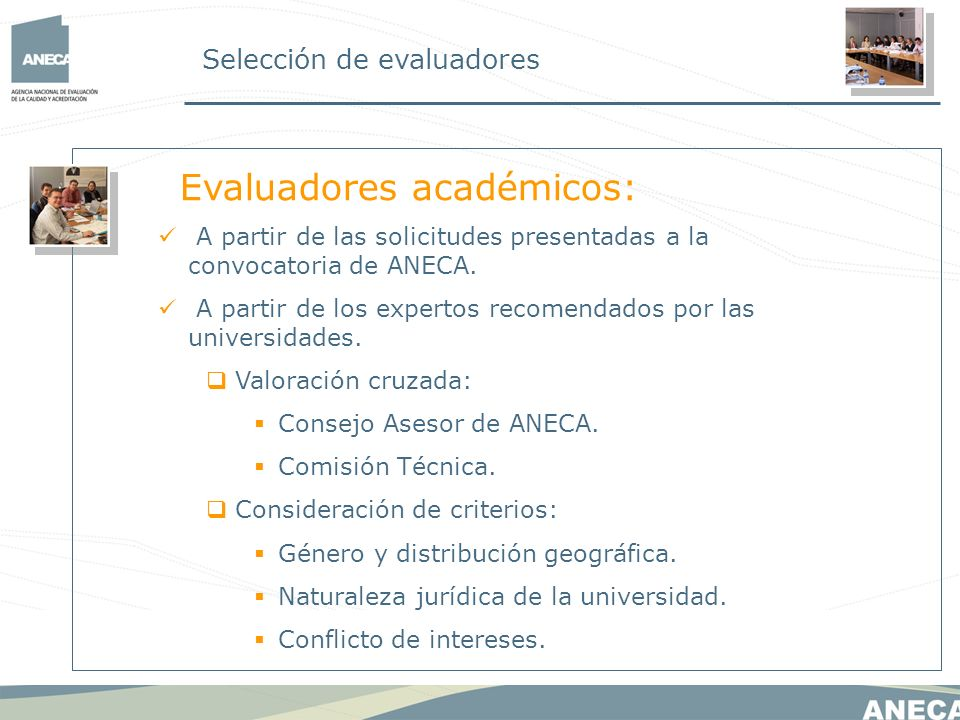 Selección de evaluadores Evaluadores académicos: A partir de las solicitudes presentadas a la convocatoria de ANECA. A partir de los expertos recomend