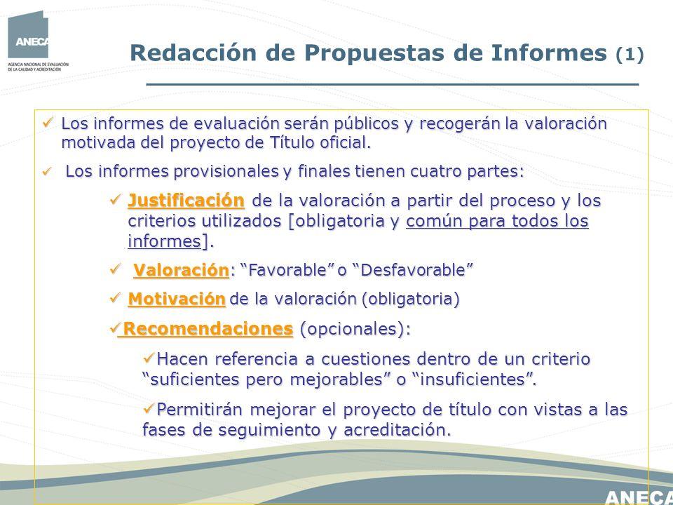 Redacción de Propuestas de Informes (1) Los informes de evaluación serán públicos y recogerán la valoración motivada del proyecto de Título oficial. L