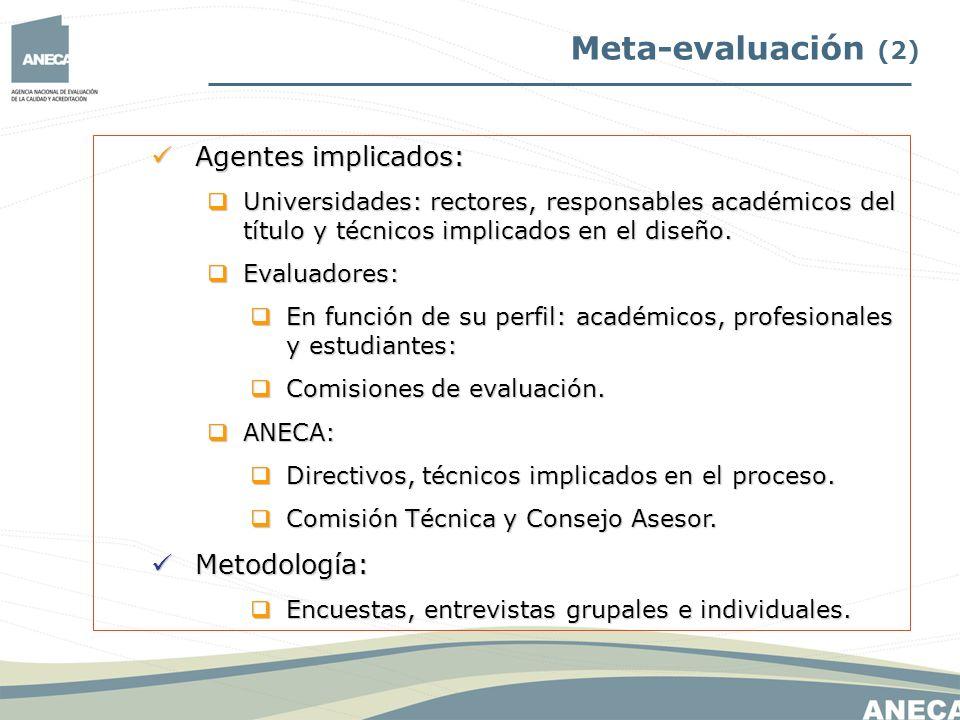 Meta-evaluación (2) Agentes implicados: Agentes implicados: Universidades: rectores, responsables académicos del título y técnicos implicados en el di