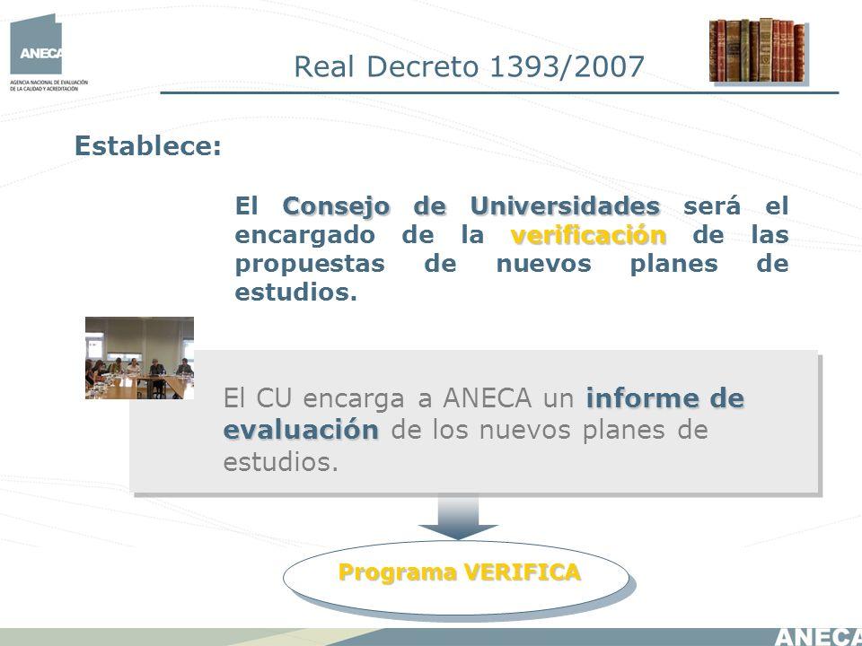 informe de evaluación El CU encarga a ANECA un informe de evaluación de los nuevos planes de estudios. Establece: Consejo de Universidades verificació