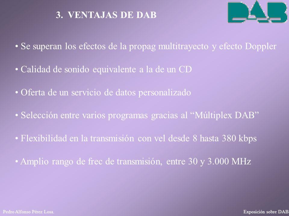 Pedro Alfonso Pérez Losa. Exposición sobre DAB 3. VENTAJAS DE DAB Se superan los efectos de la propag multitrayecto y efecto Doppler Calidad de sonido