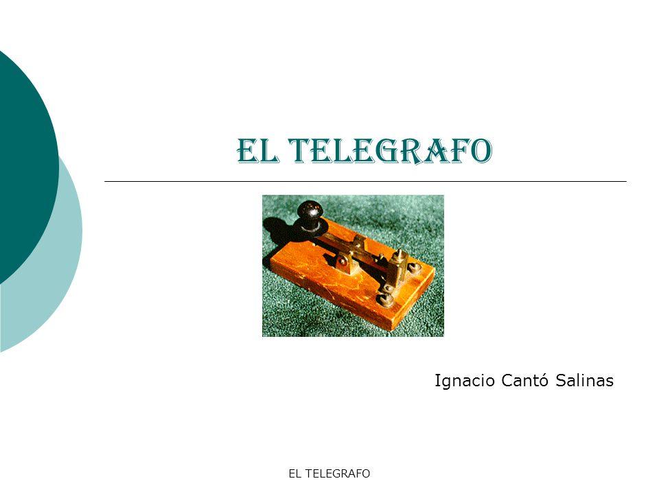 EL TELEGRAFO El telégrafo eléctrico SignoCódigo SignoCódigo SignoCódigo A* - N- * 0- - - - - B- * * * O- - - 1* - - - - C- * P* - - * 2* * - - - D- * * Q- - * - 3* * * - - E* R* - * 4* * * * - F* * - * S* * * 5* * * * * G- - * T- 6- * * * * H* * U* * - 7- - * * * I* V* * * - 8- - - * * J* - - - W* - - 9- - - - * K- * - X- * * -.* - * - * - L* - * * Y- * - -,- - * * - - M- Z- - * * ?* * - - * * Samuel Morse,código que lleva su nombre.