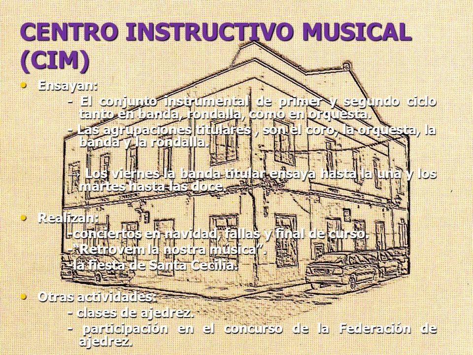 CENTRO INSTRUCTIVO MUSICAL (CIM) Ensayan: Ensayan: - El conjunto instrumental de primer y segundo ciclo tanto en banda, rondalla, como en orquesta. -