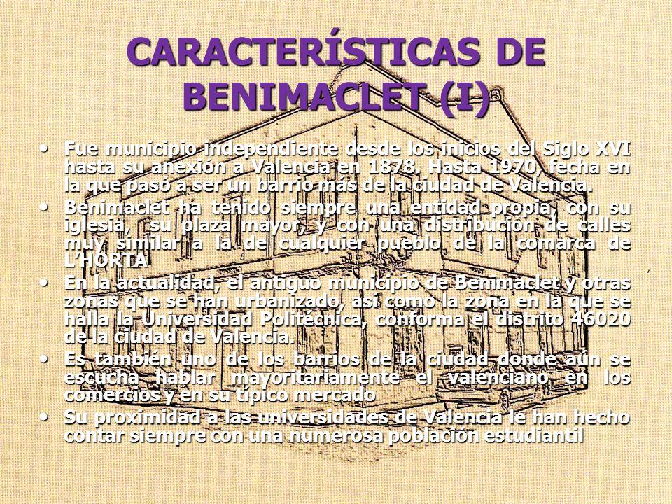 CARACTERÍSTICAS DE BENIMACLET (I) Fue municipio independiente desde los inicios del Siglo XVI hasta su anexión a Valencia en 1878. Hasta 1970, fecha e